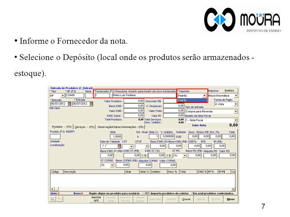 • Informe o Fornecedor da nota. • Selecione o Depósito (local onde os produtos serão armazenados - estoque). 7