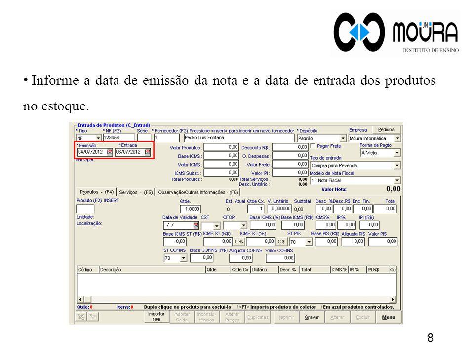 • Informe a data de emissão da nota e a data de entrada dos produtos no estoque. 8