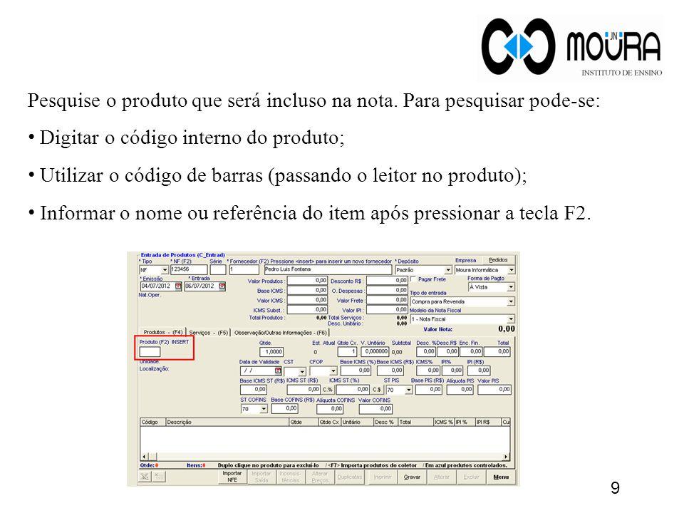 Pesquise o produto que será incluso na nota. Para pesquisar pode-se: • Digitar o código interno do produto; • Utilizar o código de barras (passando o