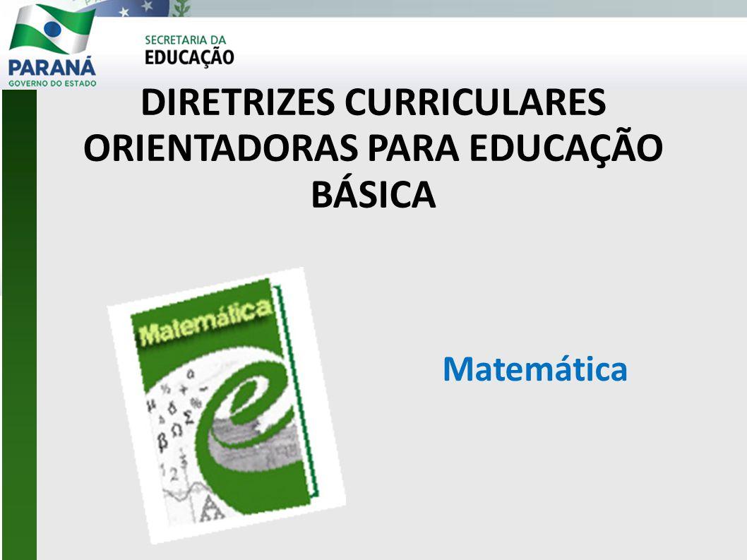 DIRETRIZES CURRICULARES ORIENTADORAS PARA EDUCAÇÃO BÁSICA Matemática