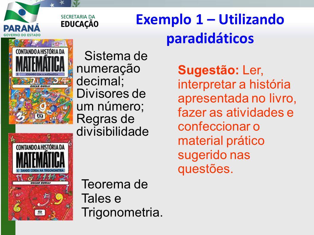 Exemplo 1 – Utilizando paradidáticos Sistema de numeração decimal; Divisores de um número; Regras de divisibilidade Teorema de Tales e Trigonometria.
