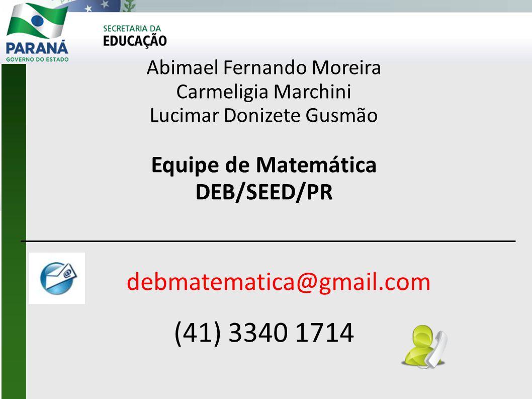 Abimael Fernando Moreira Carmeligia Marchini Lucimar Donizete Gusmão Equipe de Matemática DEB/SEED/PR debmatematica@gmail.com (41) 3340 1714