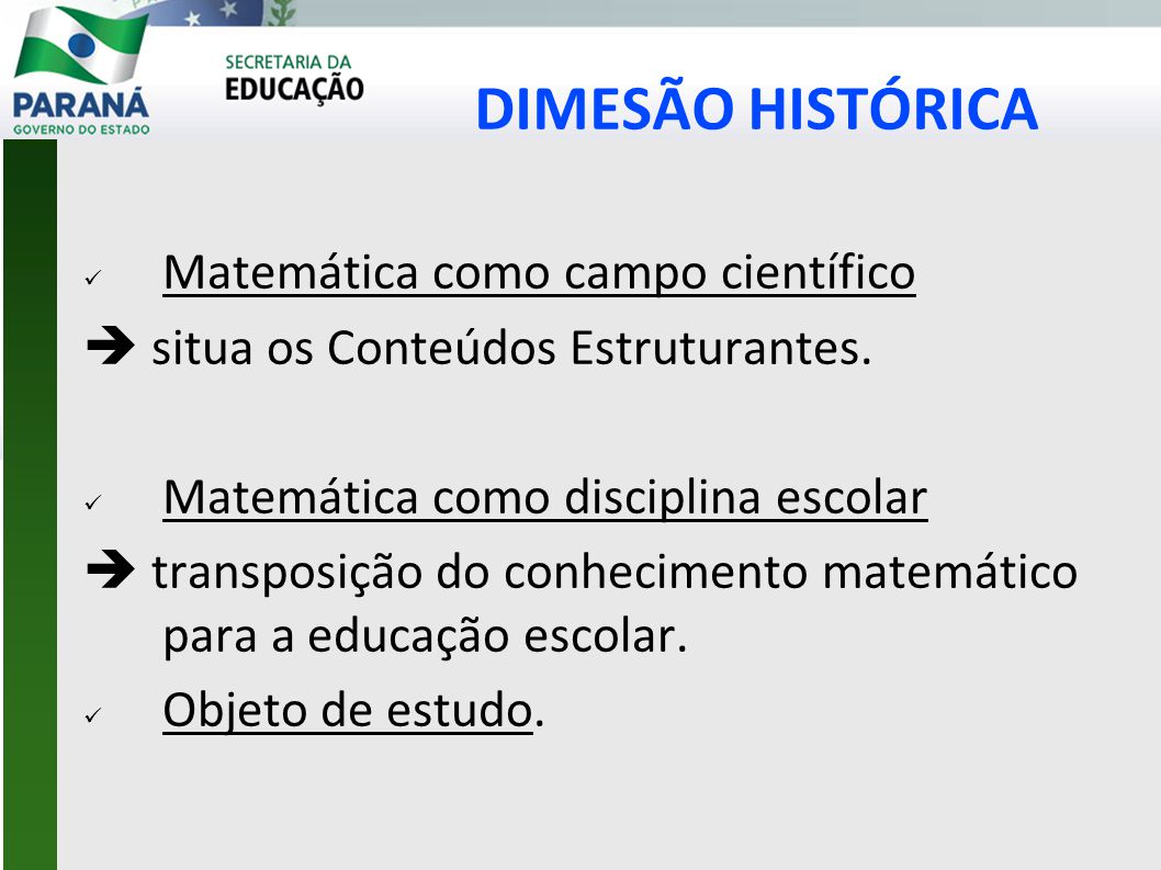 DIMESÃO HISTÓRICA  Matemática como campo científico  situa os Conteúdos Estruturantes.