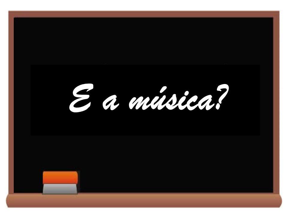 E a música?