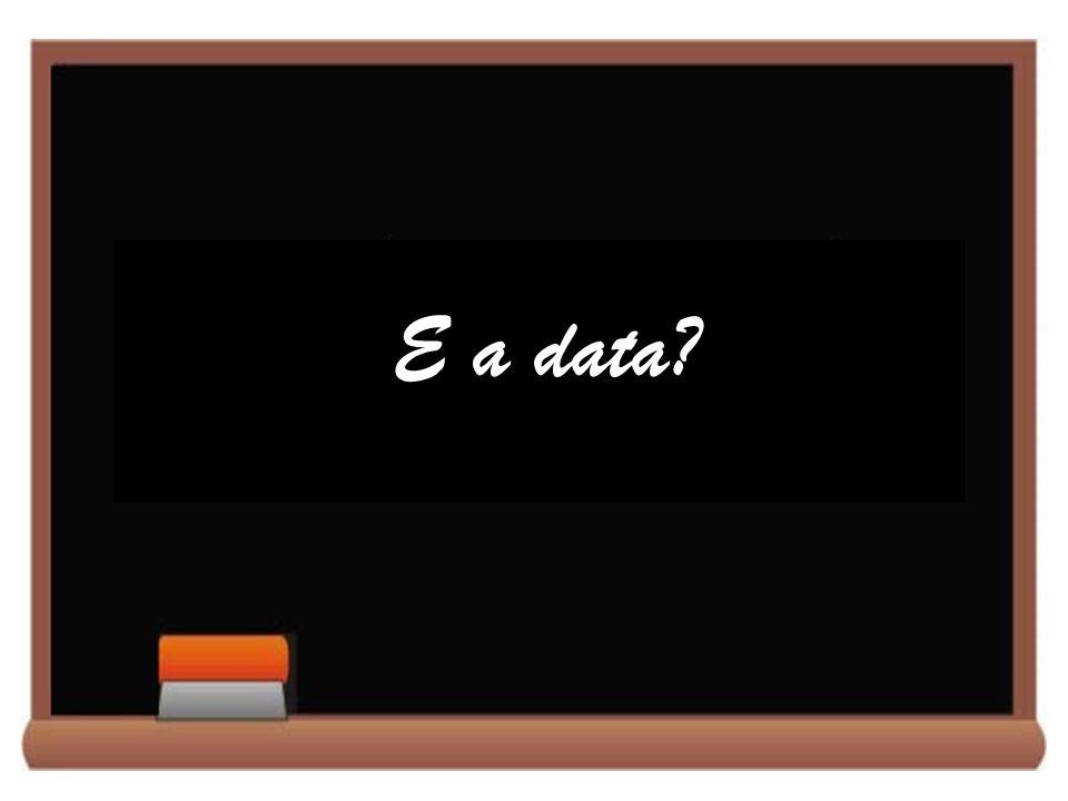 E a data?