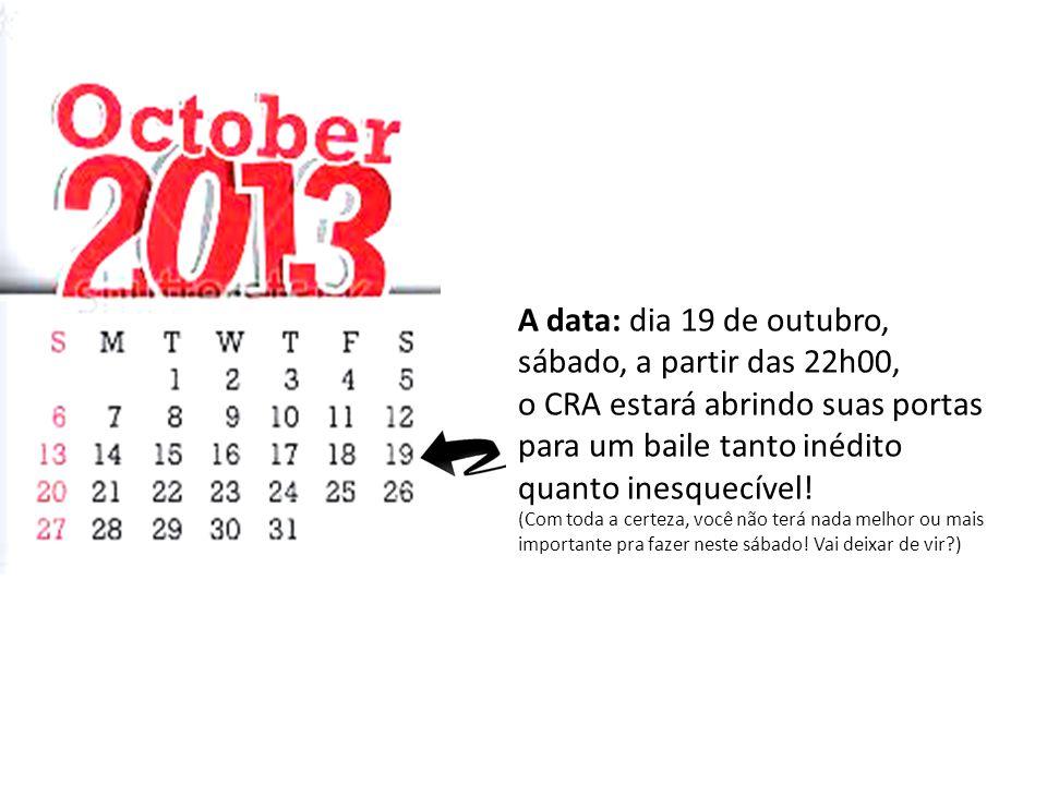A data: dia 19 de outubro, sábado, a partir das 22h00, o CRA estará abrindo suas portas para um baile tanto inédito quanto inesquecível! (Com toda a c