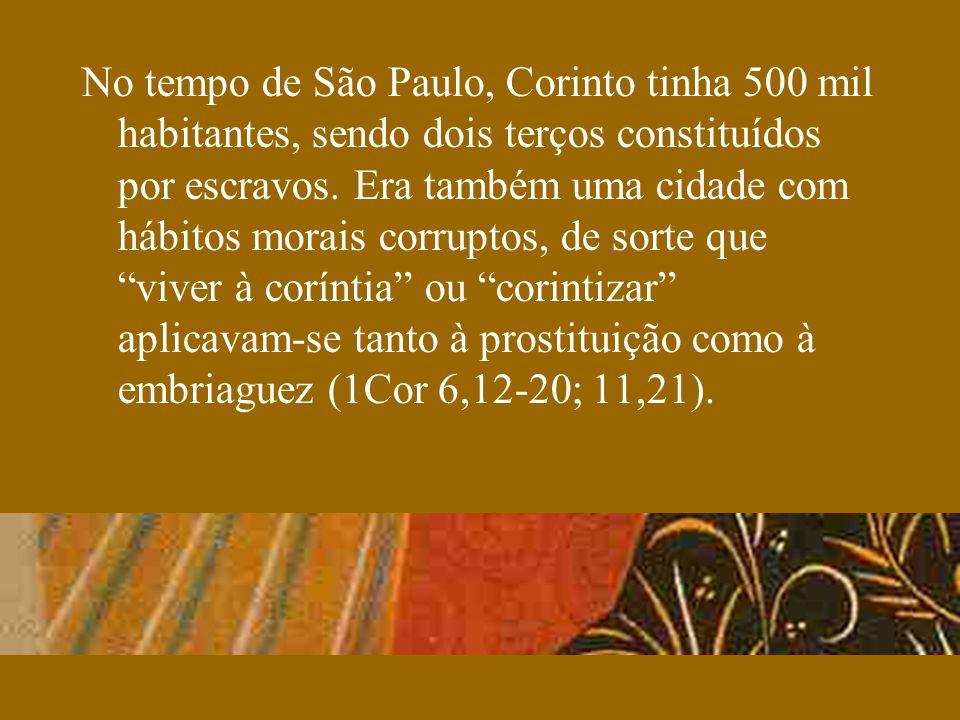No tempo de São Paulo, Corinto tinha 500 mil habitantes, sendo dois terços constituídos por escravos. Era também uma cidade com hábitos morais corrupt