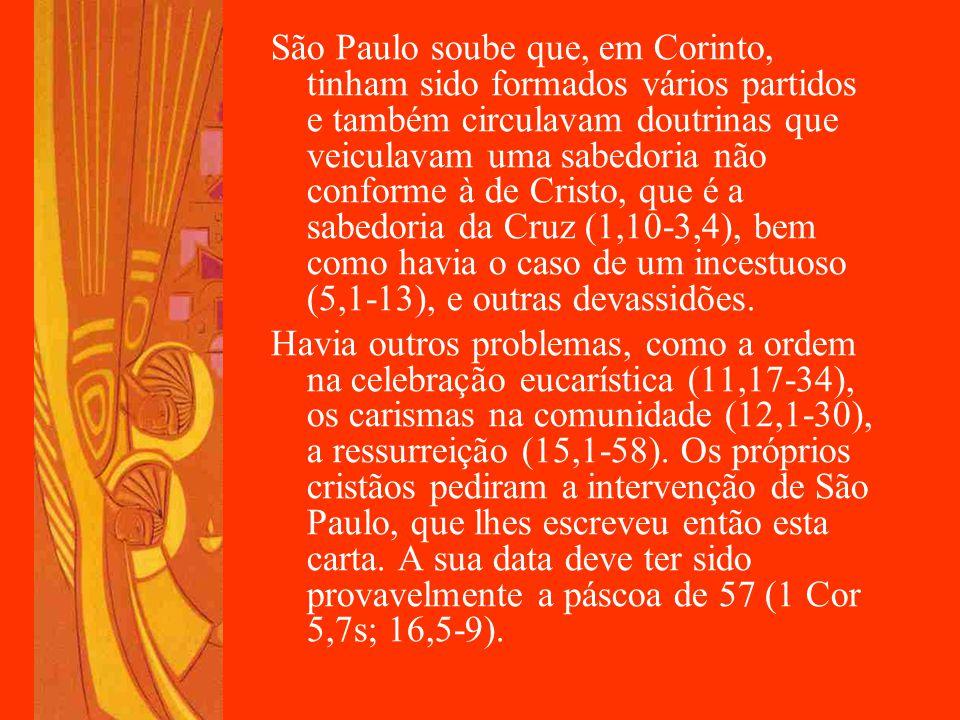 São Paulo soube que, em Corinto, tinham sido formados vários partidos e também circulavam doutrinas que veiculavam uma sabedoria não conforme à de Cri