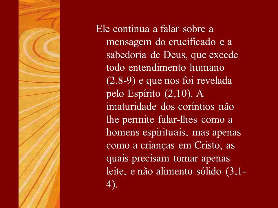Ele continua a falar sobre a mensagem do crucificado e a sabedoria de Deus, que excede todo entendimento humano (2,8-9) e que nos foi revelada pelo Es