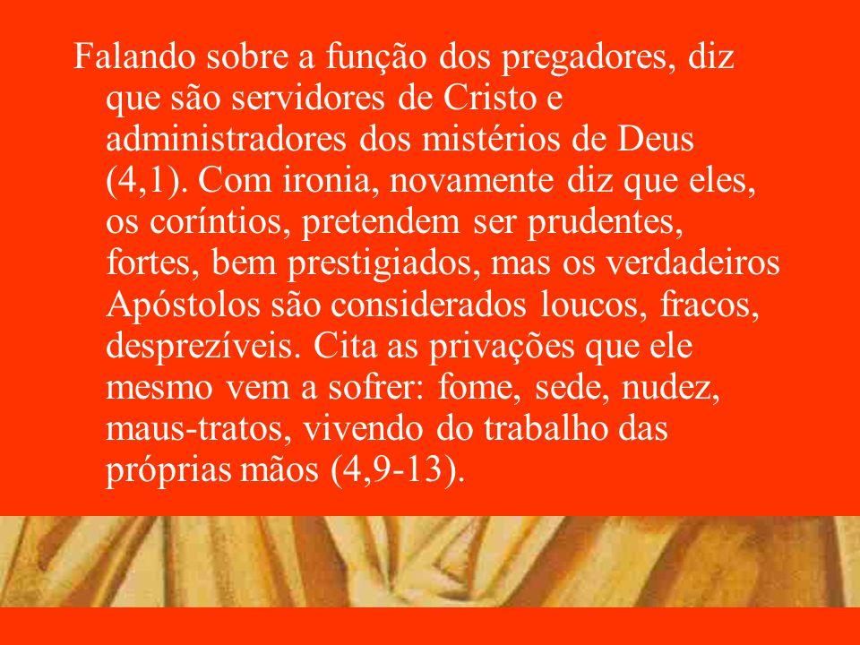 Falando sobre a função dos pregadores, diz que são servidores de Cristo e administradores dos mistérios de Deus (4,1). Com ironia, novamente diz que e