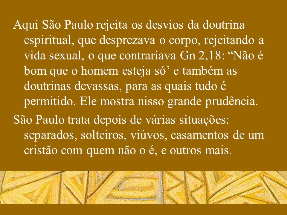 """Aqui São Paulo rejeita os desvios da doutrina espiritual, que desprezava o corpo, rejeitando a vida sexual, o que contrariava Gn 2,18: """"Não é bom que"""