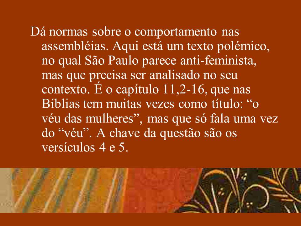 Dá normas sobre o comportamento nas assembléias. Aqui está um texto polémico, no qual São Paulo parece anti-feminista, mas que precisa ser analisado n