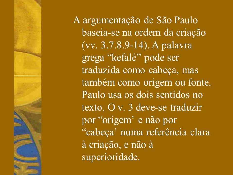 """A argumentação de São Paulo baseia-se na ordem da criação (vv. 3.7.8.9-14). A palavra grega """"kefalé"""" pode ser traduzida como cabeça, mas também como o"""