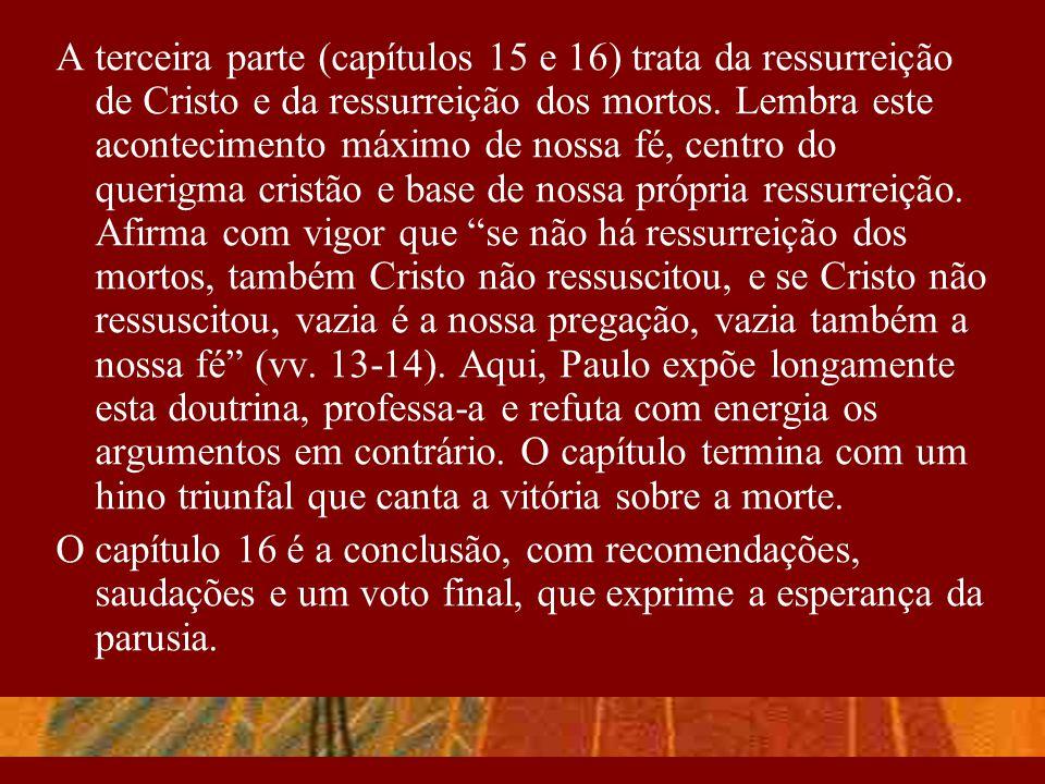 A terceira parte (capítulos 15 e 16) trata da ressurreição de Cristo e da ressurreição dos mortos. Lembra este acontecimento máximo de nossa fé, centr