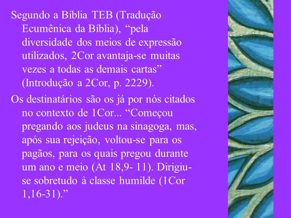 """Segundo a Bíblia TEB (Tradução Ecumênica da Bíblia), """"pela diversidade dos meios de expressão utilizados, 2Cor avantaja-se muitas vezes a todas as dem"""