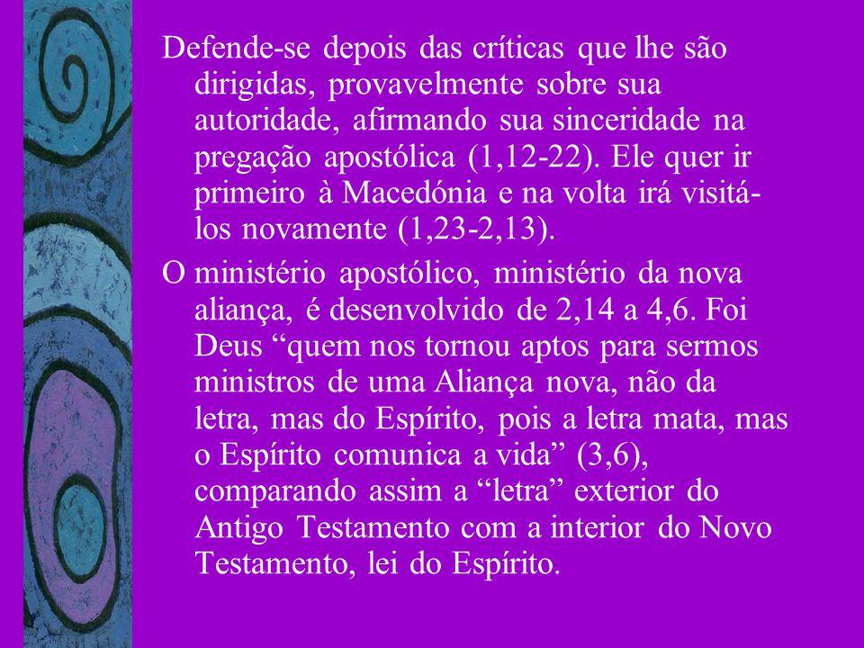 Defende-se depois das críticas que lhe são dirigidas, provavelmente sobre sua autoridade, afirmando sua sinceridade na pregação apostólica (1,12-22).