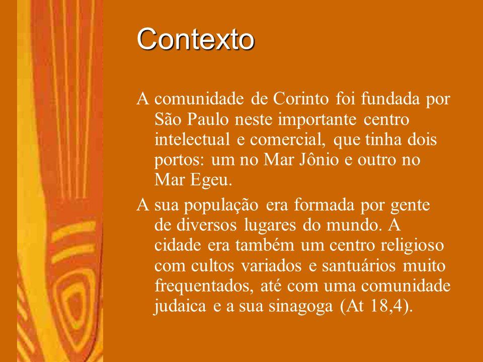 Contexto A comunidade de Corinto foi fundada por São Paulo neste importante centro intelectual e comercial, que tinha dois portos: um no Mar Jônio e o