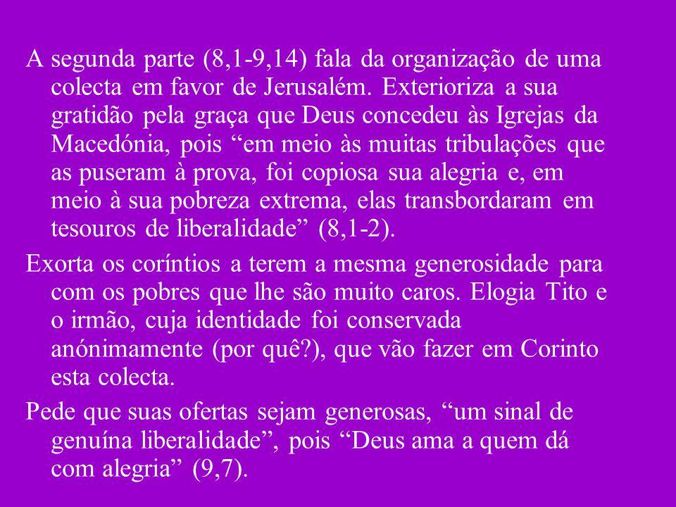 A segunda parte (8,1-9,14) fala da organização de uma colecta em favor de Jerusalém. Exterioriza a sua gratidão pela graça que Deus concedeu às Igreja