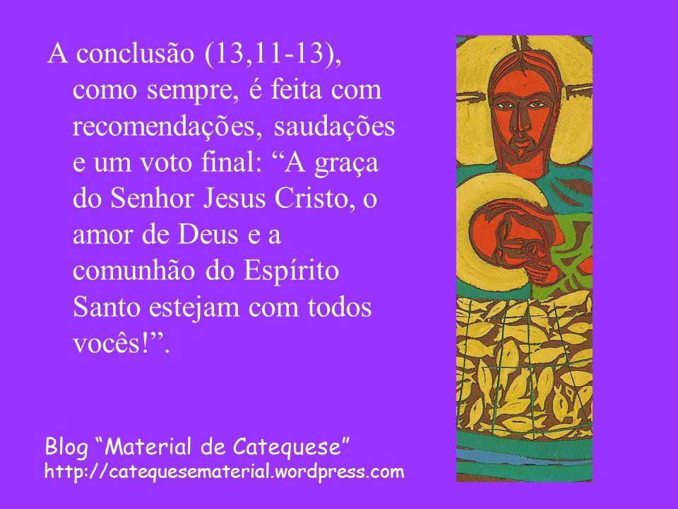 """A conclusão (13,11-13), como sempre, é feita com recomendações, saudações e um voto final: """"A graça do Senhor Jesus Cristo, o amor de Deus e a comunhã"""