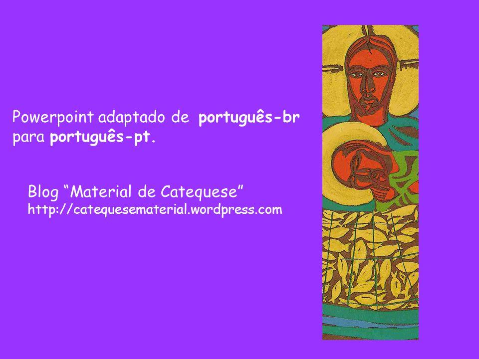 """Powerpoint adaptado de português-br para português-pt. Blog """"Material de Catequese"""" http://catequesematerial.wordpress.com"""