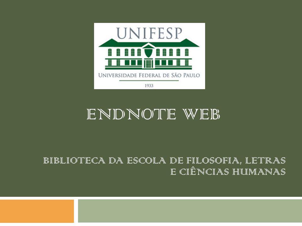 ENDNOTE WEB BIBLIOTECA DA ESCOLA DE FILOSOFIA, LETRAS E CIÊNCIAS HUMANAS