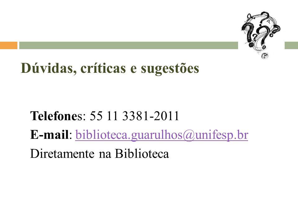 Telefones: 55 11 3381-2011 E-mail: biblioteca.guarulhos@unifesp.brbiblioteca.guarulhos@unifesp.br Diretamente na Biblioteca Dúvidas, críticas e sugestões