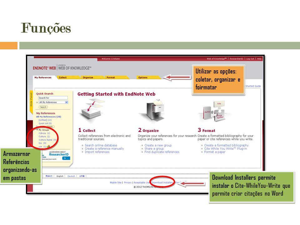 Funções Utilizar as opções: coletar, organizar e foirmatar Armazernar Referências organizando-as em pastas Download Installers permite instalar o Cite-WhileYou-Write que permite criar citações no Word