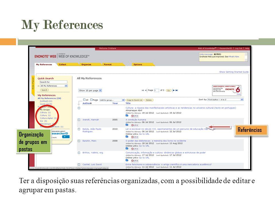 My References Ter a disposição suas referências organizadas, com a possibilidade de editar e agrupar em pastas.