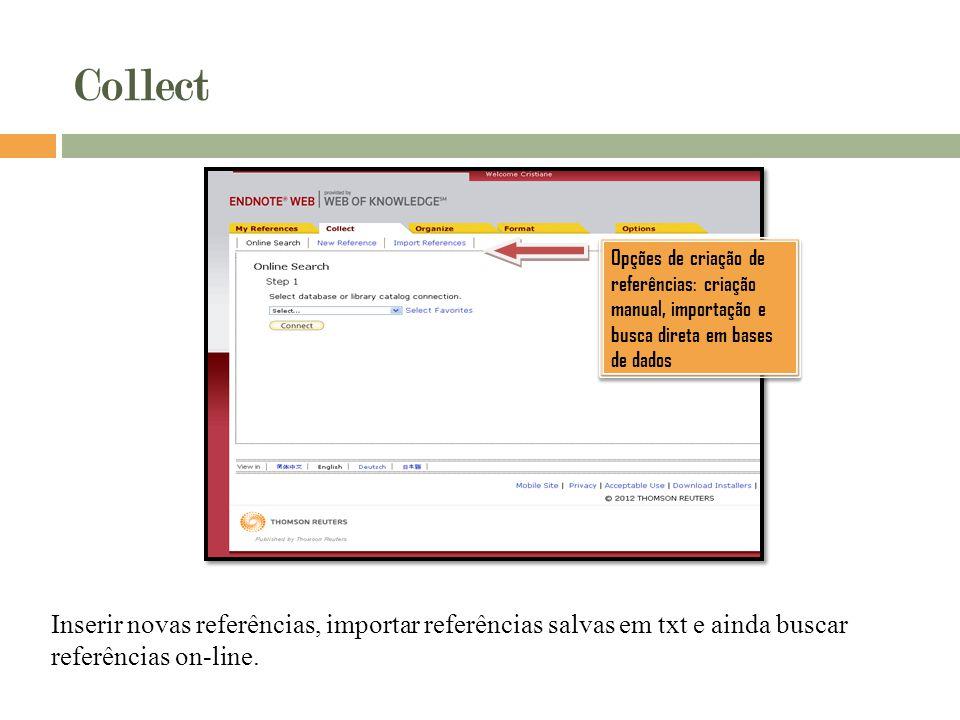 Collect Inserir novas referências, importar referências salvas em txt e ainda buscar referências on-line. Opções de criação de referências: criação ma