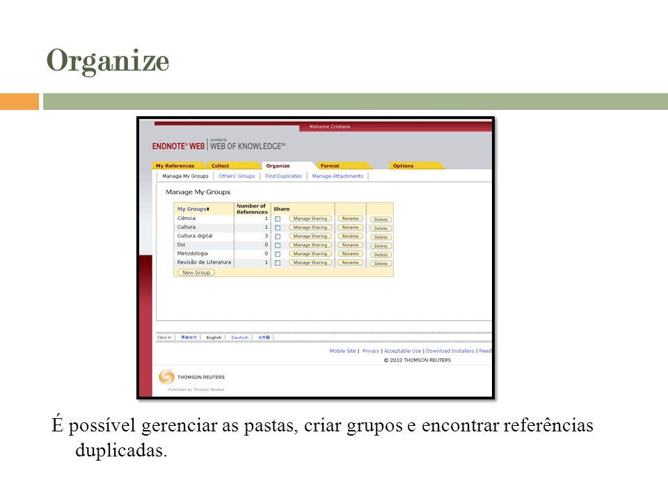 Organize É possível gerenciar as pastas, criar grupos e encontrar referências duplicadas.