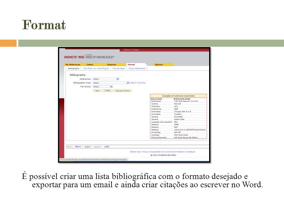 Format É possível criar uma lista bibliográfica com o formato desejado e exportar para um email e ainda criar citações ao escrever no Word.