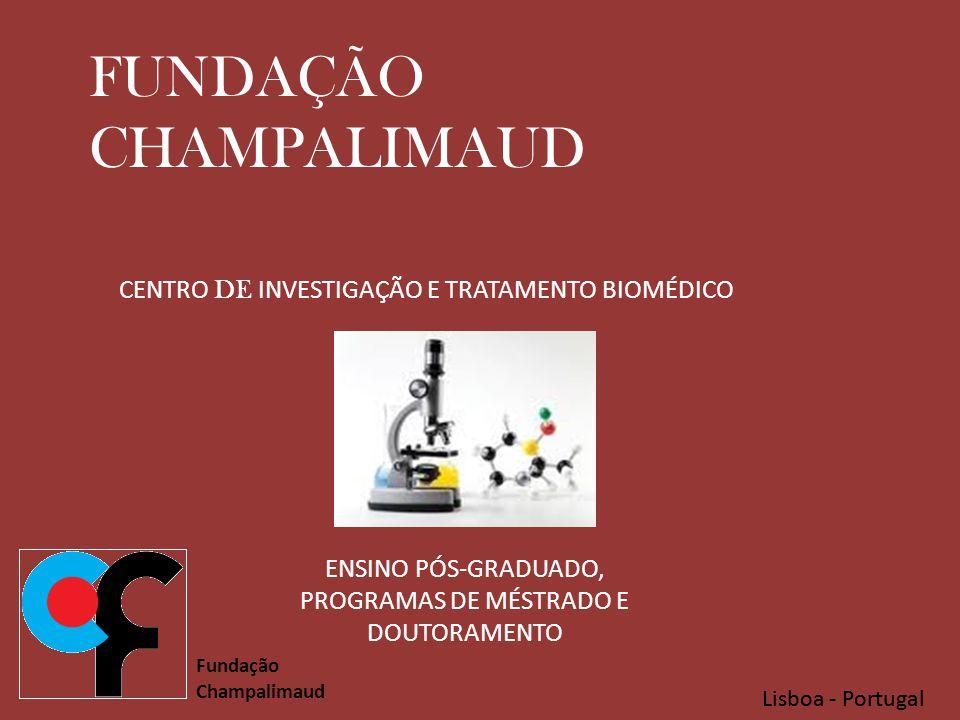 Lisboa - Portugal Fundação Champalimaud Lisboa - Portugal FUNDAÇÃO CHAMPALIMAUD CENTRO DE INVESTIGAÇÃO E TRATAMENTO BIOMÉDICO ENSINO PÓS-GRADUADO, PROGRAMAS DE MÉSTRADO E DOUTORAMENTO