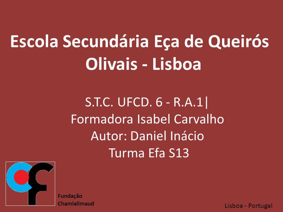 Lisboa - Portugal Fundação Chamlalimaud Escola Secundária Eça de Queirós Olivais - Lisboa S.T.C.
