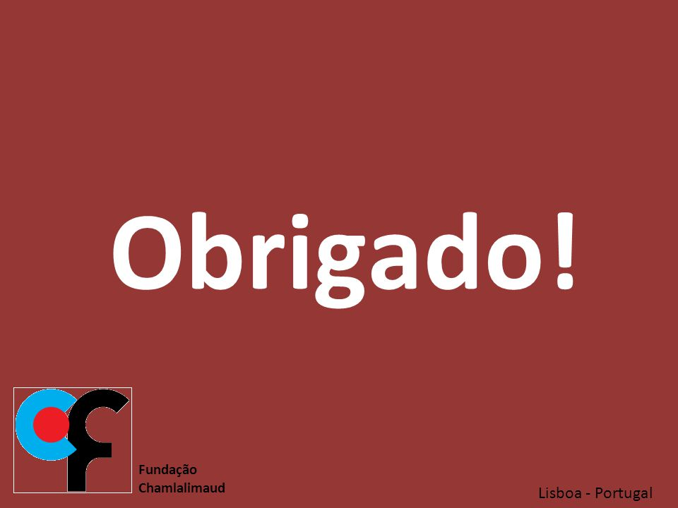 Lisboa - Portugal Fundação Chamlalimaud Obrigado!