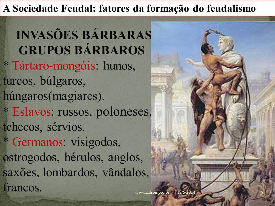 Para os romanos, bárbaros eram todos aqueles que não tinham a cultura romana, que estavam fora das fronteiras do Império. 18/6/2014www.nilson.pro.br 4