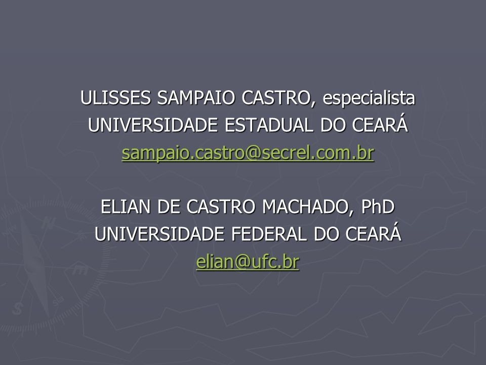 ULISSES SAMPAIO CASTRO, especialista UNIVERSIDADE ESTADUAL DO CEARÁ sampaio.castro@secrel.com.br ELIAN DE CASTRO MACHADO, PhD UNIVERSIDADE FEDERAL DO