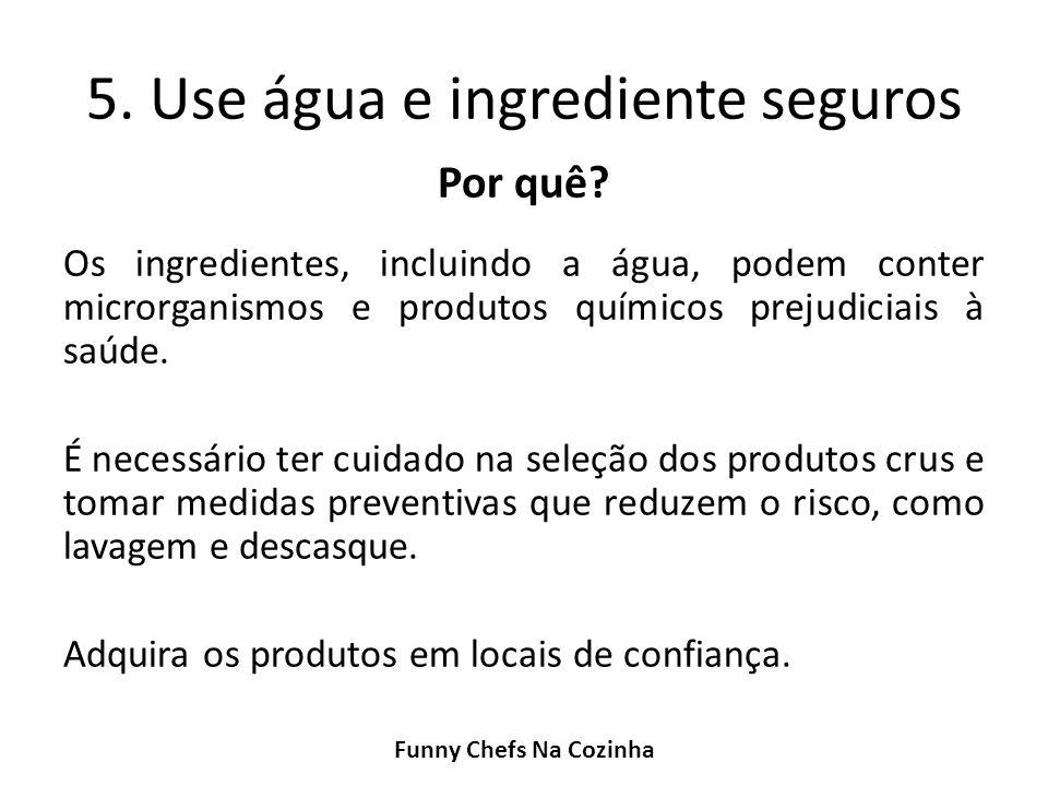 5. Use água e ingrediente seguros Por quê? Os ingredientes, incluindo a água, podem conter microrganismos e produtos químicos prejudiciais à saúde. É