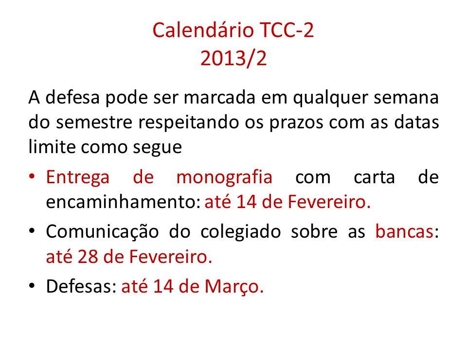 Calendário TCC-2 2013/2 A defesa pode ser marcada em qualquer semana do semestre respeitando os prazos com as datas limite como segue • Entrega de mon