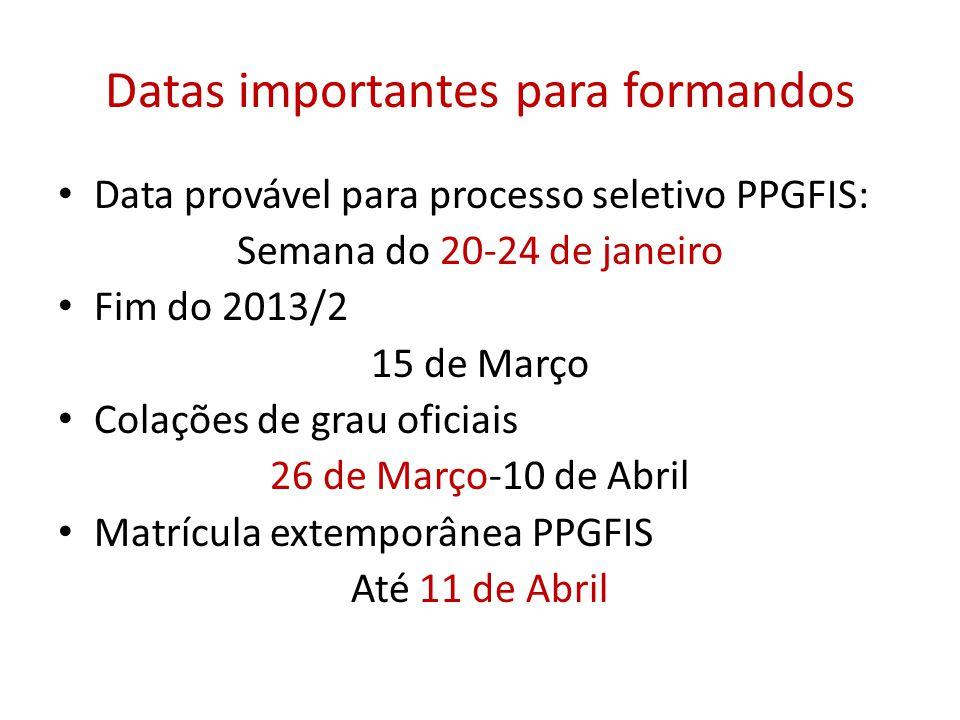 Datas importantes para formandos • Data provável para processo seletivo PPGFIS: Semana do 20-24 de janeiro • Fim do 2013/2 15 de Março • Colações de g