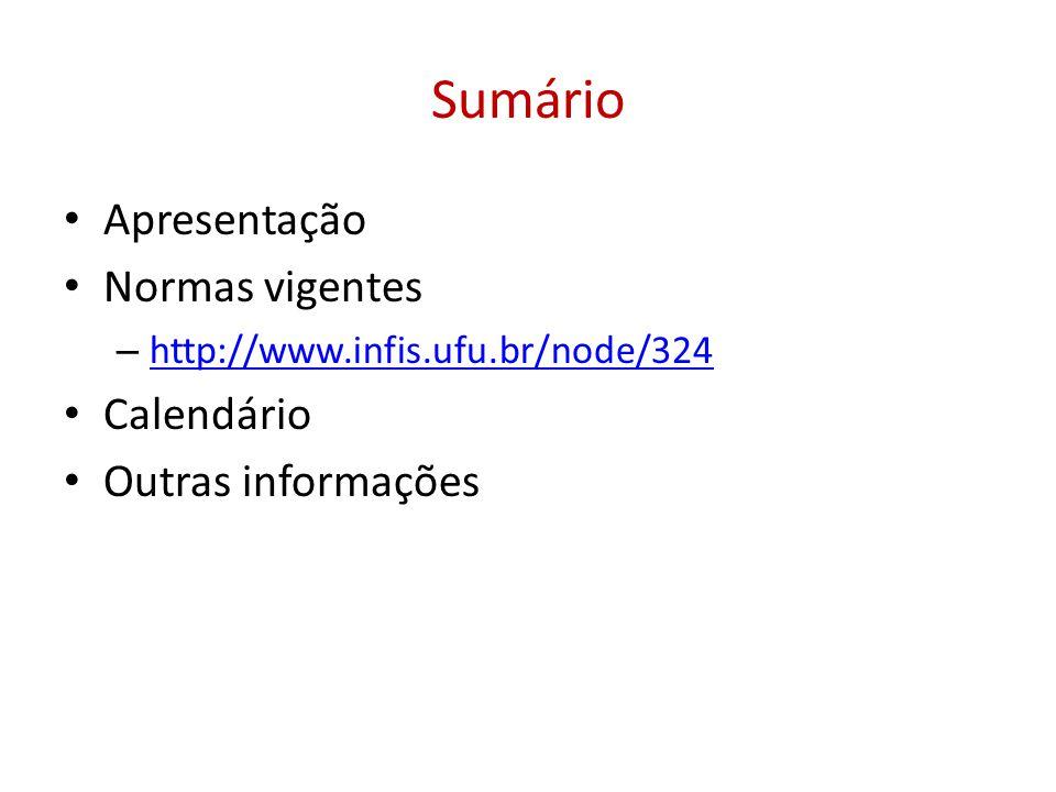 Sumário • Apresentação • Normas vigentes – http://www.infis.ufu.br/node/324 http://www.infis.ufu.br/node/324 • Calendário • Outras informações