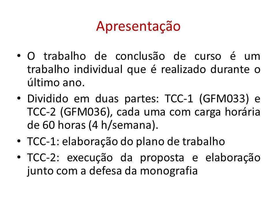 Apresentação • O trabalho de conclusão de curso é um trabalho individual que é realizado durante o último ano. • Dividido em duas partes: TCC-1 (GFM03