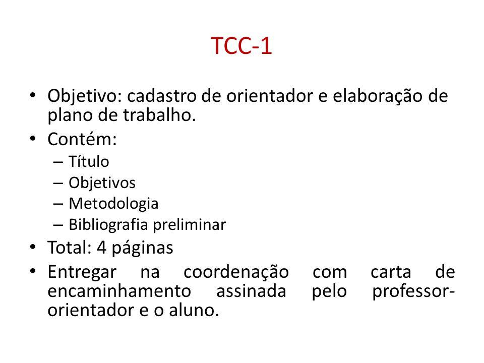 TCC-1 • Objetivo: cadastro de orientador e elaboração de plano de trabalho. • Contém: – Título – Objetivos – Metodologia – Bibliografia preliminar • T