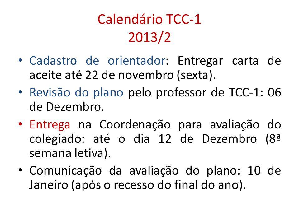 Calendário TCC-1 2013/2 • Cadastro de orientador: Entregar carta de aceite até 22 de novembro (sexta). • Revisão do plano pelo professor de TCC-1: 06