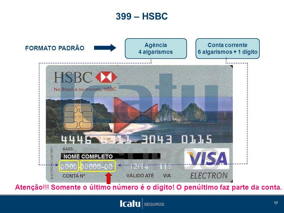 17 FORMATO PADRÃO Agência 4 algarismos 399 – HSBC Conta corrente 6 algarismos + 1 dígito Atenção!!! Somente o último número é o dígito! O penúltimo fa