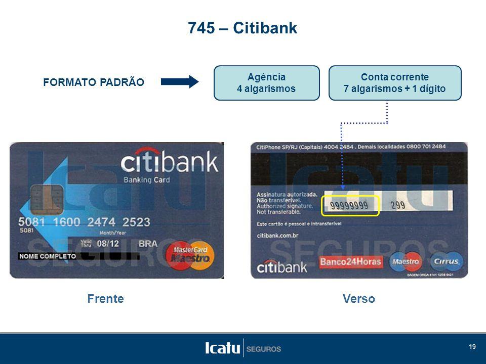 19 FORMATO PADRÃO Agência 4 algarismos 745 – Citibank Conta corrente 7 algarismos + 1 dígito Frente Verso