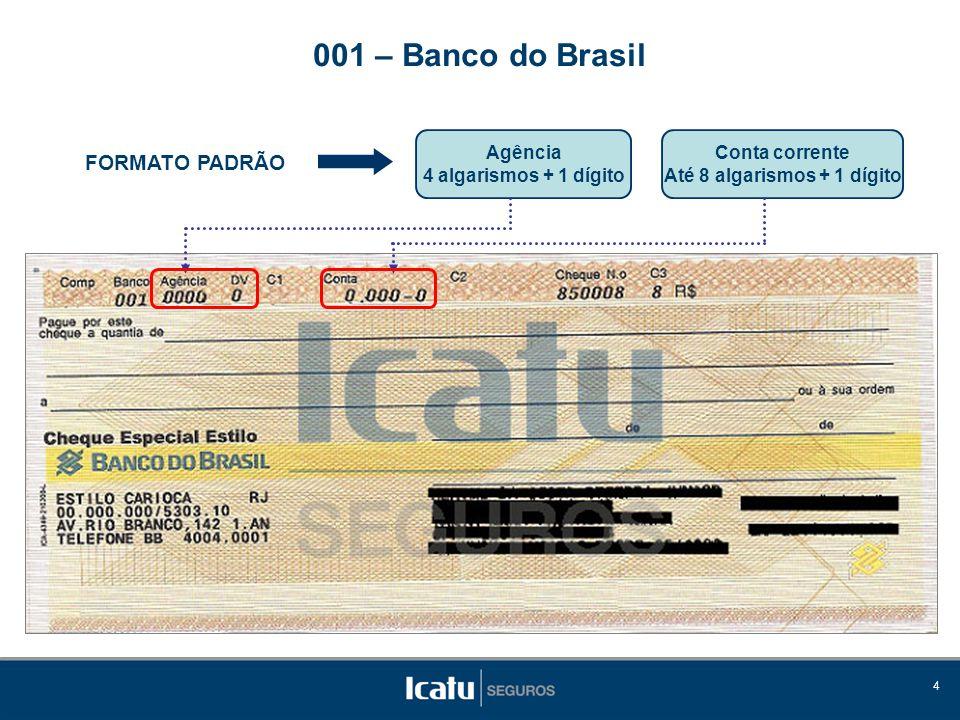 4 FORMATO PADRÃO Agência 4 algarismos + 1 dígito 001 – Banco do Brasil Conta corrente Até 8 algarismos + 1 dígito