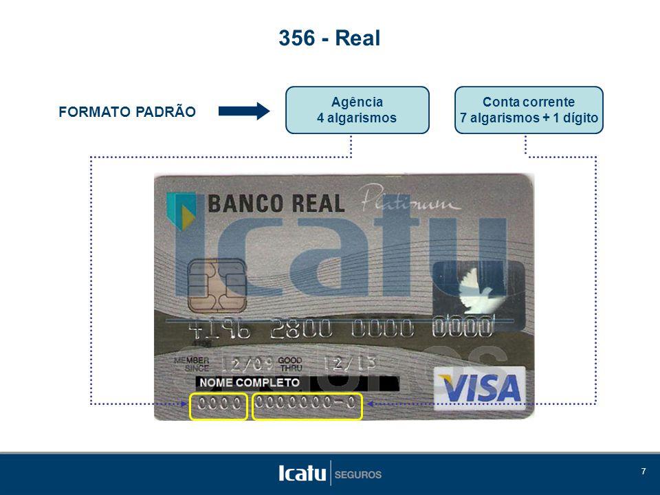 8 FORMATO PADRÃO 356 - Real Agência 4 algarismos Conta corrente 7 algarismos + 1 dígito