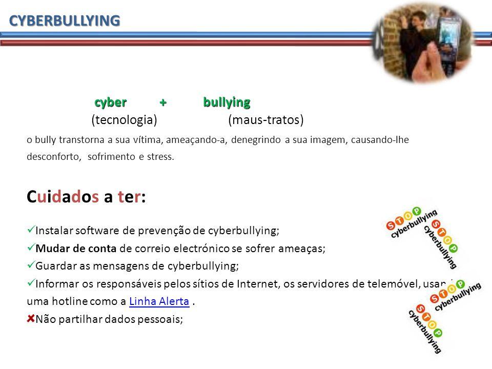 CYBERBULLYING cyber + bullying cyber + bullying (tecnologia) (maus-tratos) o bully transtorna a sua vítima, ameaçando-a, denegrindo a sua imagem, causando-lhe desconforto, sofrimento e stress.