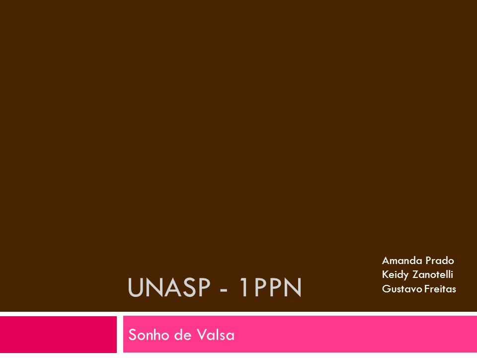 UNASP - 1PPN Sonho de Valsa Amanda Prado Keidy Zanotelli Gustavo Freitas