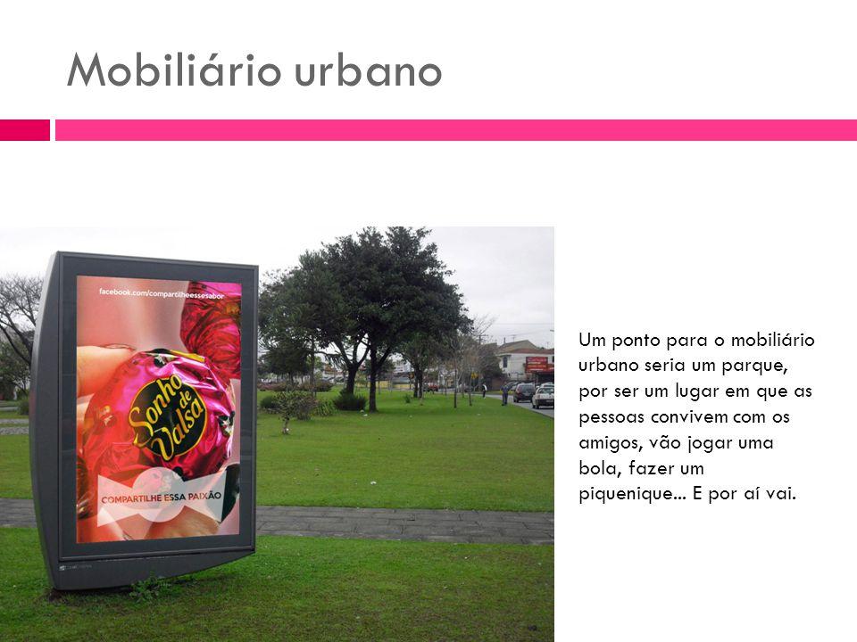 Mobiliário urbano Um ponto para o mobiliário urbano seria um parque, por ser um lugar em que as pessoas convivem com os amigos, vão jogar uma bola, fa